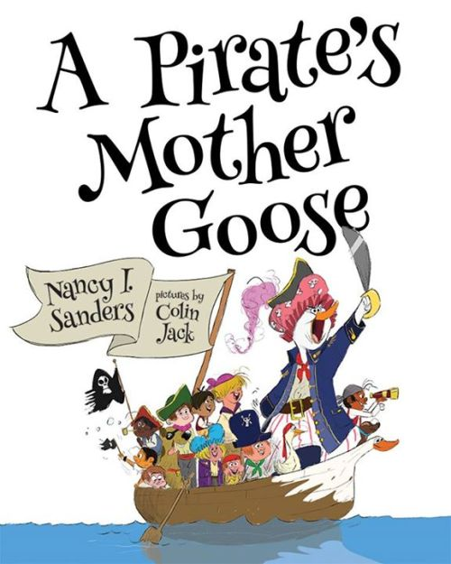 A Pirate's Mother Goose by Nancy I. Sanders, Art by Colin Jack